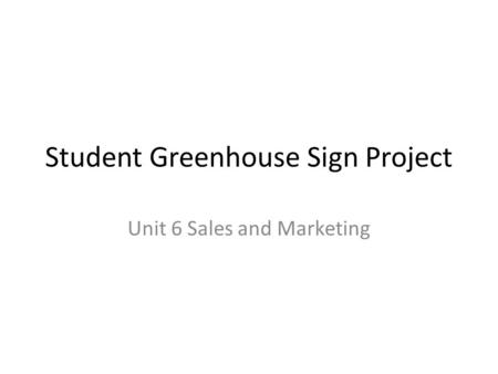 Student Greenhouse Sign Project Unit 6 Sales and Marketing.