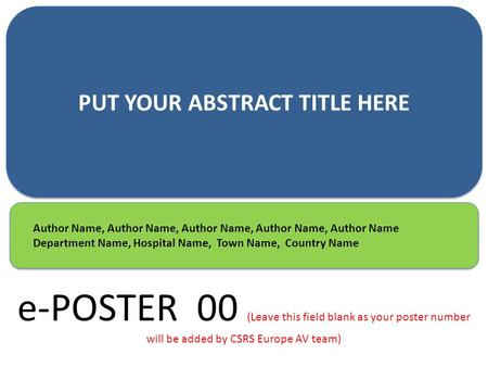 PUT YOUR ABSTRACT TITLE HERE Author Name, Author Name, Author Name, Author Name, Author Name Department Name, Hospital Name, Town Name, Country Name Author.