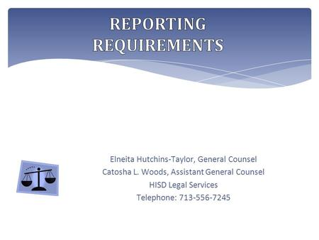 Elneita Hutchins-Taylor, General Counsel Catosha L. Woods, Assistant General Counsel HISD Legal Services Telephone: 713-556-7245.