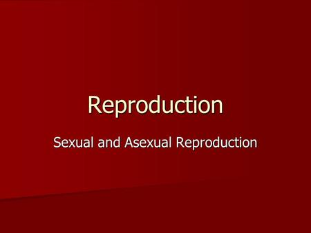Reproduction Sexual and Asexual Reproduction. What is reproduction? Reproduction is the process by which living things produce new individuals of the.