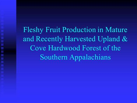 Fleshy Fruit Production in Mature and Recently Harvested Upland & Cove Hardwood Forest of the Southern Appalachians.