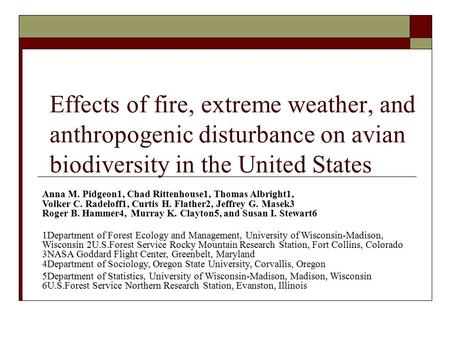 Effects of fire, extreme weather, and anthropogenic disturbance on avian biodiversity in the United States Anna M. Pidgeon1, Chad Rittenhouse1, Thomas.