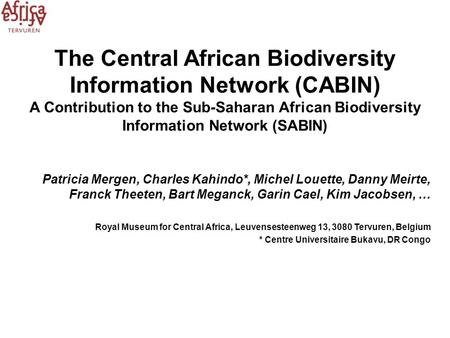 The Central African Biodiversity Information Network (CABIN) A Contribution to the Sub-Saharan African Biodiversity Information Network (SABIN) Patricia.