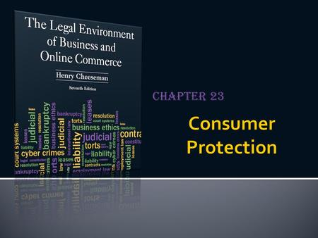 "Chapter 23.  The traditional guideline of sales transactions  Caveat emptor – ""Let the buyer beware""  Consumer protection laws: Federal and state statutes."