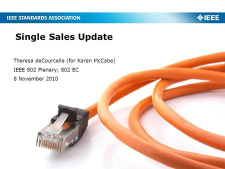 Single Sales Update Theresa deCourcelle (for Karen McCabe) IEEE 802 Plenary; 802 EC 8 November 2010.