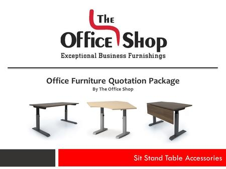 Sit Stand Table Accessories Office Furniture Quotation Package By The Office Shop.