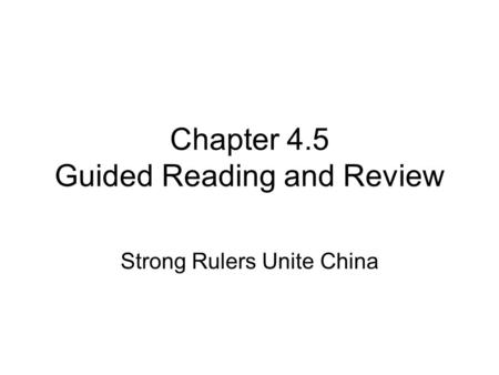 Chapter 4.5 Guided Reading and Review Strong Rulers Unite China.