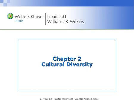 Copyright © 2011 Wolters Kluwer Health | Lippincott Williams & Wilkins Chapter 2 Cultural Diversity.