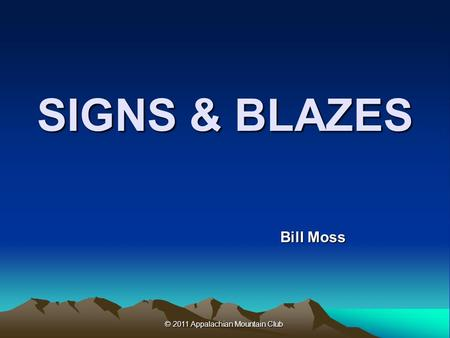 © 2011 Appalachian Mountain Club © 2011 Appalachian Mountain Club SIGNS & BLAZES Bill Moss.