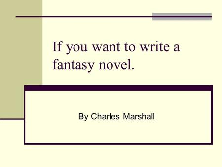 If you want to write a fantasy novel. By Charles Marshall.