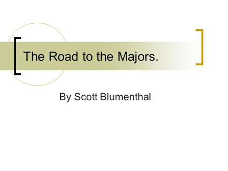 The Road to the Majors. By Scott Blumenthal. Choosing this book. Everyone chooses a book on prior knowledge to the title. They also might pick it based.