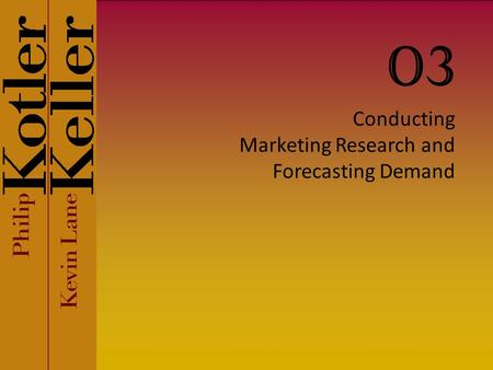 Conducting Marketing Research and Forecasting Demand 03.