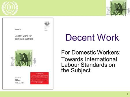 1 Decent Work For Domestic Workers: Towards International Labour Standards on the Subject.