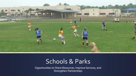 Schools & Parks Opportunities to Share Resources, Improve Services, and Strengthen Partnerships.