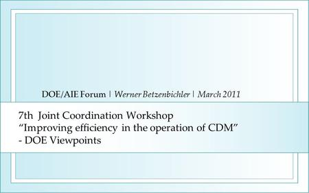 "7th Joint Coordination Workshop ""Improving efficiency in the operation of CDM"" - DOE Viewpoints DOE/AIE Forum 