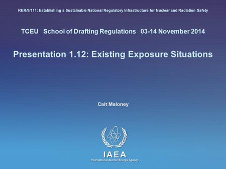 RER/9/111: Establishing a Sustainable National Regulatory Infrastructure for Nuclear and Radiation Safety TCEU School of Drafting Regulations 03-14 November.