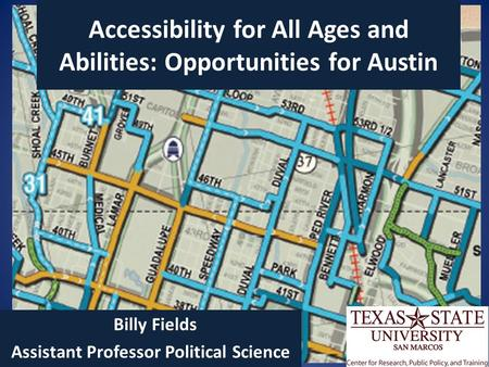 Accessibility for All Ages and Abilities: Opportunities for Austin Billy Fields Assistant Professor Political Science.