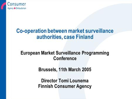 Co-operation between market surveillance authorities, case Finland European Market Surveillance Programming Conference Brussels, 11th March 2005 Director.