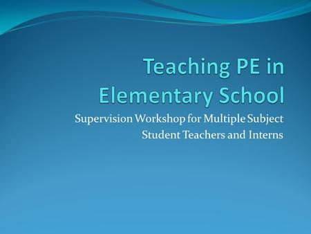 Supervision Workshop for Multiple Subject Student Teachers and Interns.