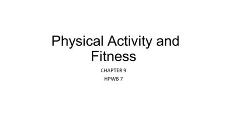 Physical Activity and Fitness CHAPTER 9 HPWB 7. Lesson 1 Key Points Physical Activity- movements that require energy (sports, fitness, everyday chores.