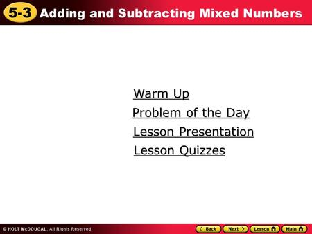 5-3 Adding and Subtracting Mixed Numbers Warm Up Warm Up Lesson Presentation Lesson Presentation Problem of the Day Problem of the Day Lesson Quizzes Lesson.
