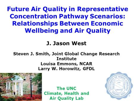 Future Air Quality in Representative Concentration Pathway Scenarios: Relationships Between Economic Wellbeing and Air Quality J. Jason West Steven J.