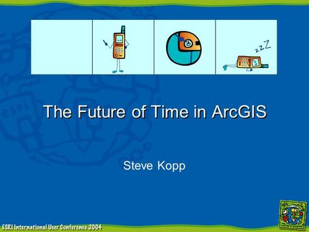 The Future of Time in ArcGIS Steve Kopp. 1 Project Vision Support time as a new element of feature, raster, and tabular data in ArcGIS.Support time as.