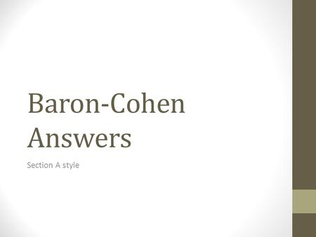 Baron-Cohen Answers Section A style. Why did they need to devise a new test of theory of mind? [2] Previous tests (Sally Anne) designed for a 6 year old.