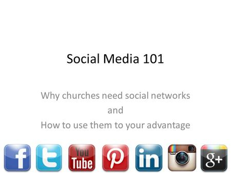 Social Media 101 Why churches need social networks and How to use them to your advantage.