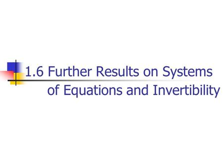 1.6 Further Results on Systems of Equations and Invertibility.