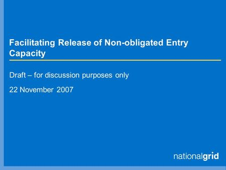 Facilitating Release of Non-obligated Entry Capacity Draft – for discussion purposes only 22 November 2007.