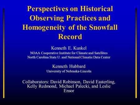 Perspectives on Historical Observing Practices and Homogeneity of the Snowfall Record Kenneth E. Kunkel NOAA Cooperative Institute for Climate and Satellites.