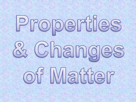 What is a property of matter? Characteristic of that type of matter Can be physical or chemical property Can be observed using your senses Cannot be observed.