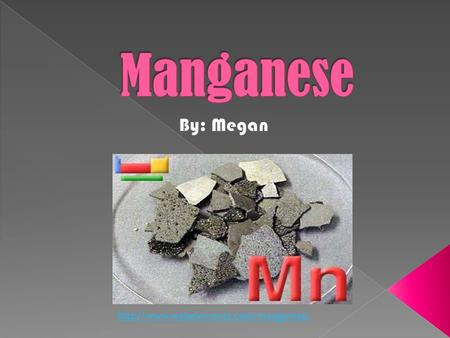 "Manganese has a silvery metallic color. ""Magnes,"" meaning magnet, comes from Manganese. Manganese isn't always."