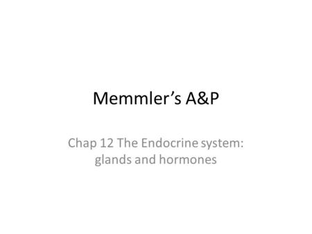 Chap 12 The Endocrine system: glands and hormones