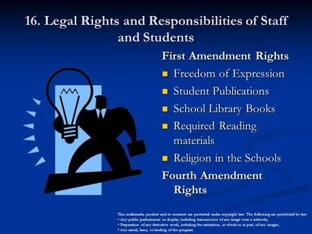 16. Legal Rights and Responsibilities of Staff and Students First Amendment Rights Freedom of Expression Student Publications School Library Books Required.