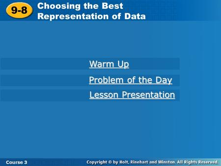 Course 3 9-8 Choosing the Best Representation of Data 9-8 Choosing the Best Representation of Data Course 3 Warm Up Warm Up Problem of the Day Problem.