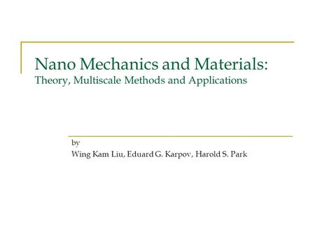 Nano Mechanics and Materials: Theory, Multiscale Methods and Applications by Wing Kam Liu, Eduard G. Karpov, Harold S. Park.