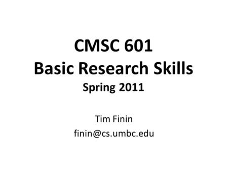 CMSC 601 Basic Research Skills Spring 2011 Tim Finin