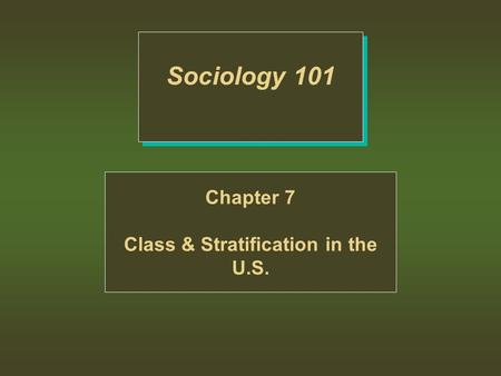 Sociology 101 Chapter 7 Class & Stratification in the U.S.
