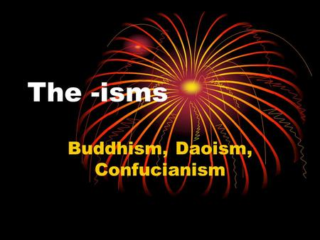"The -isms Buddhism, Daoism, Confucianism. Use this powerpoint to write Cornell notes ""The 3 –isms of China"" Copy the UNDERLINED facts!!!"