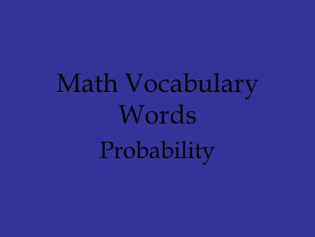 Math Vocabulary Words Probability. Probability Vocabulary Words probability likely equally likely certain impossible.