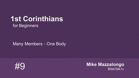 Many Members - One Body 1st Corinthians for Beginners #9 Mike Mazzalongo BibleTalk.tv.