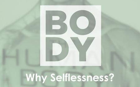 Why Selflessness?. Seven Christ-like Essentials 1.Great Doctrine Seven Christ-like Essentials.