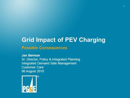 1 Grid Impact of PEV Charging Possible Consequences Jan Berman Sr. Director, Policy & Integrated Planning Integrated Demand Side Management Customer Care.