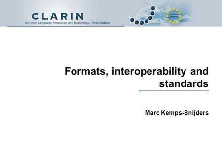 Formats, interoperability and standards Marc Kemps-Snijders.