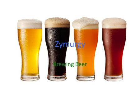 Zymurgy Brewing Beer. What is Beer? A mixture of malted barley, hops and water that is fermented with brewer's yeast Malted Barley = germinated barley.