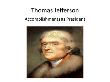 Thomas Jefferson Accomplishments as President. Allowed Alien & Sedition Acts to expire Law that attacked immigrants Democratic- Republicans Suppressed.