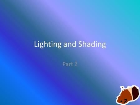 Lighting and Shading Part 2. Global Ambient Light There are at least 8 OpenGL lights and 1 Global Ambient Setting the Global Ambient globalAmbient[] =