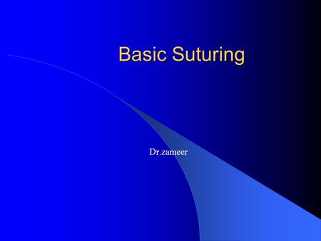 Basic Suturing Dr.zameer. Vertical Mattress Good for everting wound edges (neck, forehead creases, concave surfaces)